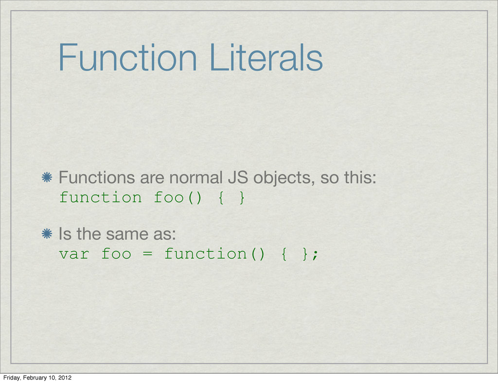 Function Literals Functions are normal JS objec...