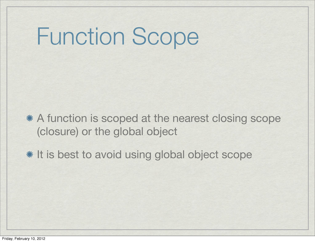 Function Scope A function is scoped at the near...