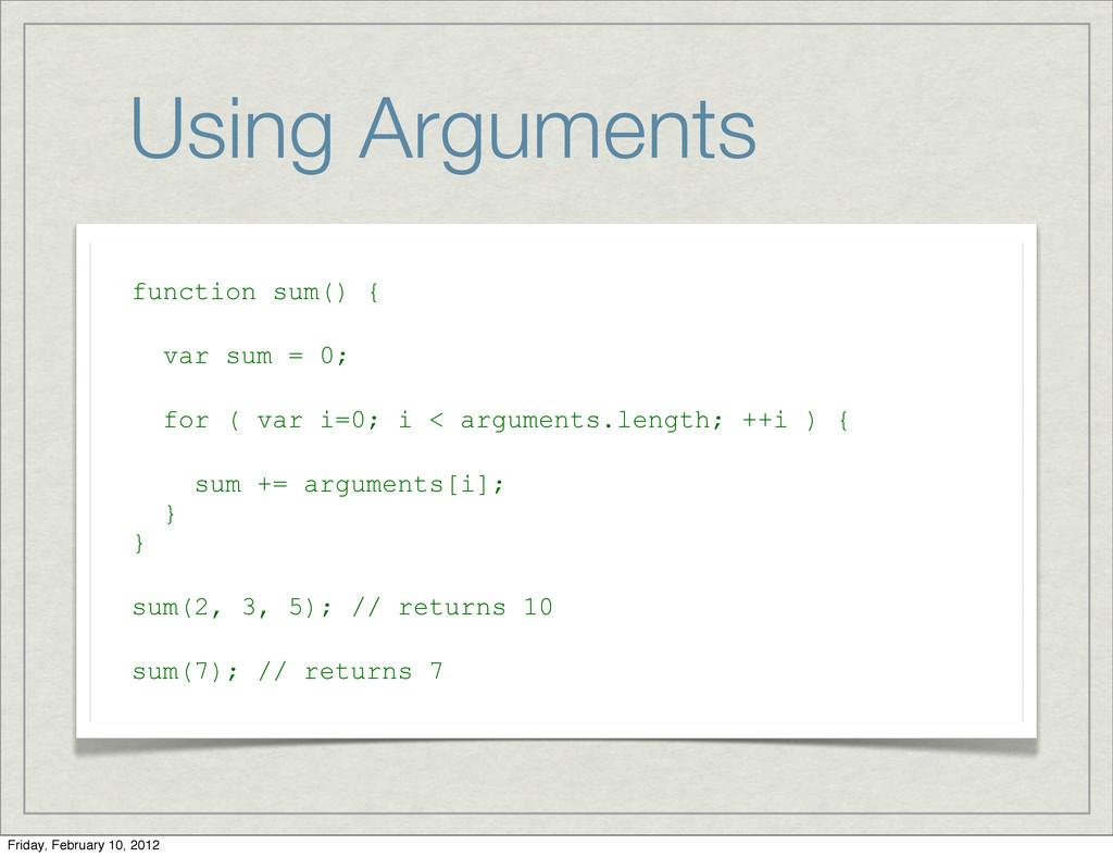 Using Arguments function sum() { var sum = 0; f...
