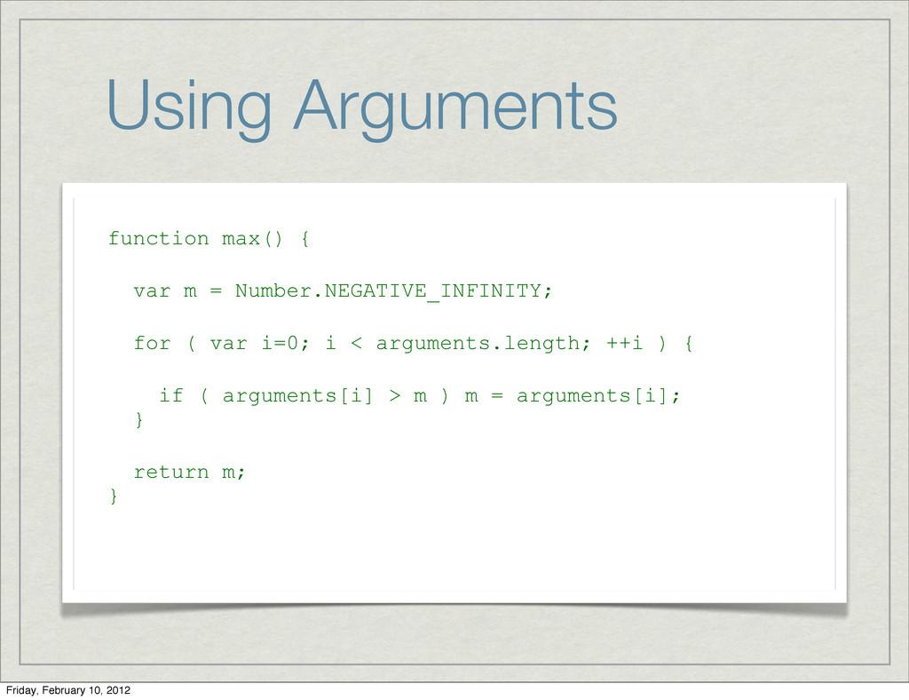 Using Arguments function max() { var m = Number...
