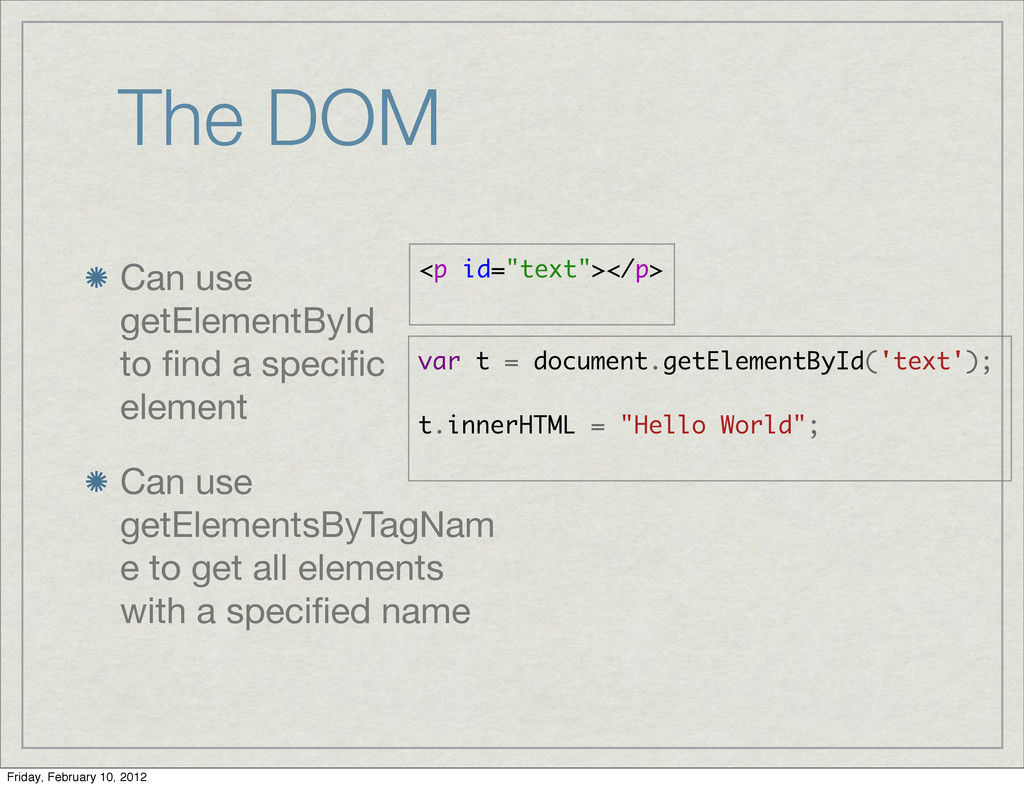 The DOM Can use getElementById to find a specific...