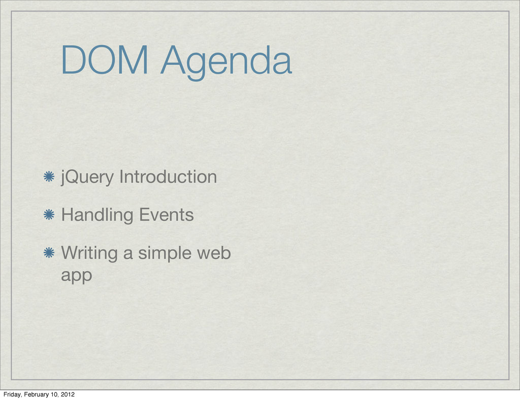 DOM Agenda jQuery Introduction Handling Events ...