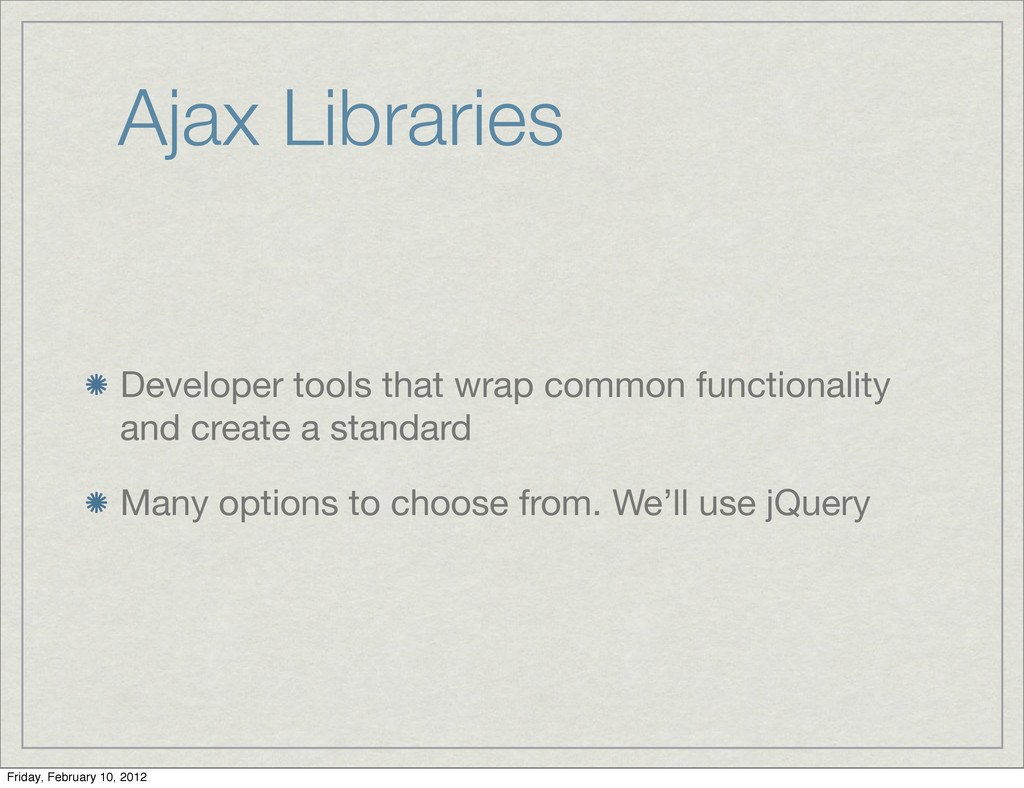Ajax Libraries Developer tools that wrap common...