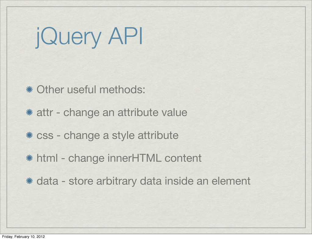 jQuery API Other useful methods: attr - change ...