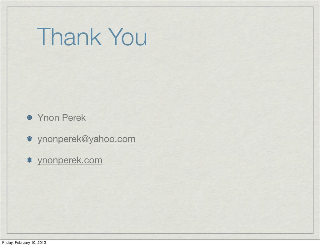 Thank You Ynon Perek ynonperek@yahoo.com ynonpe...