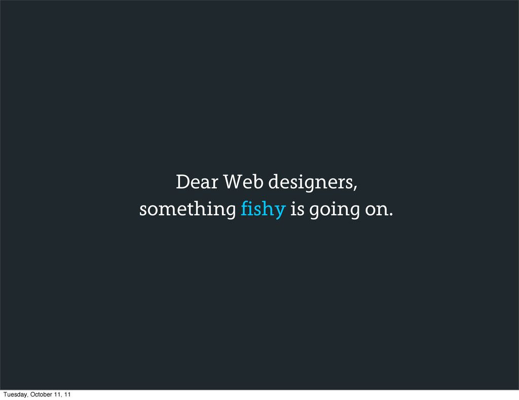 Dear Web designers, something fishy is going on...