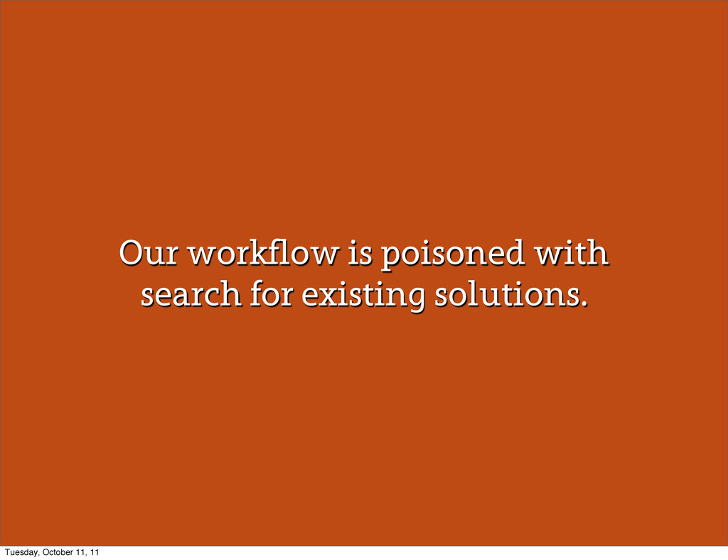 Our workflow is poisoned with search for existi...