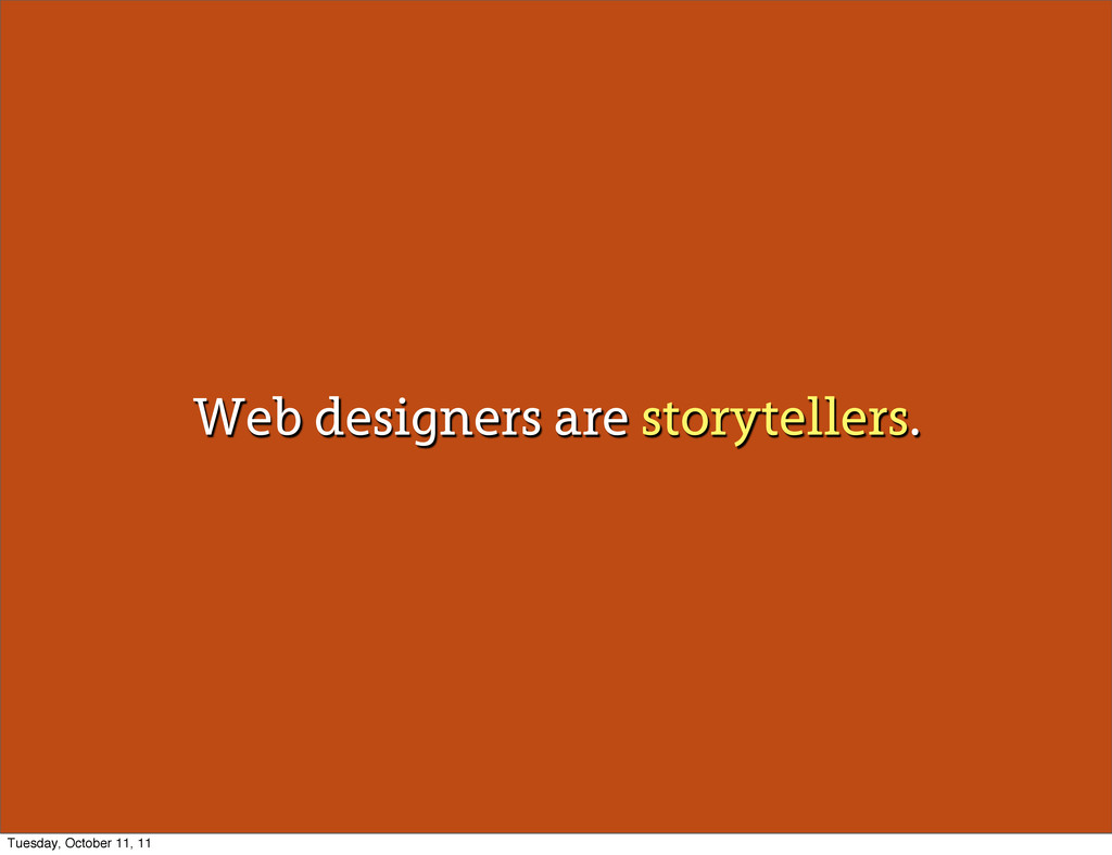 Web designers are storytellers. Tuesday, Octobe...