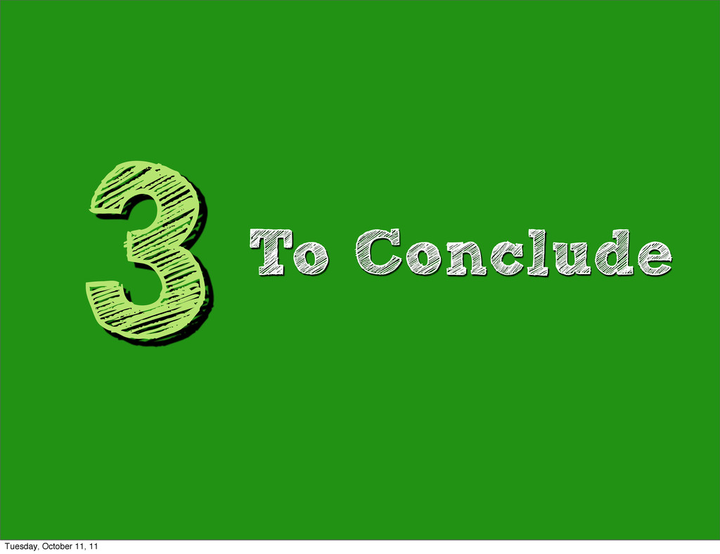 3To Conclude Tuesday, October 11, 11