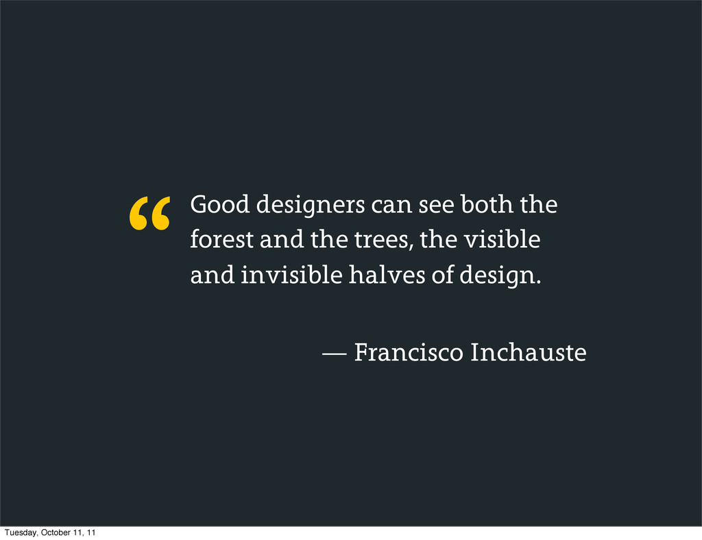 Good designers can see both the forest and the ...
