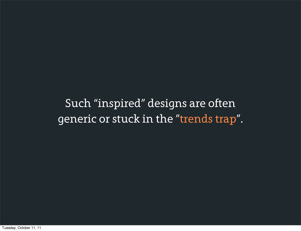 "Such ""inspired"" designs are often generic or st..."