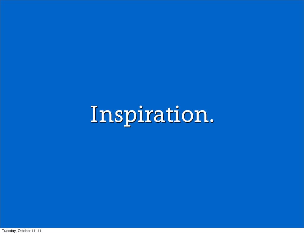 Inspiration. Tuesday, October 11, 11