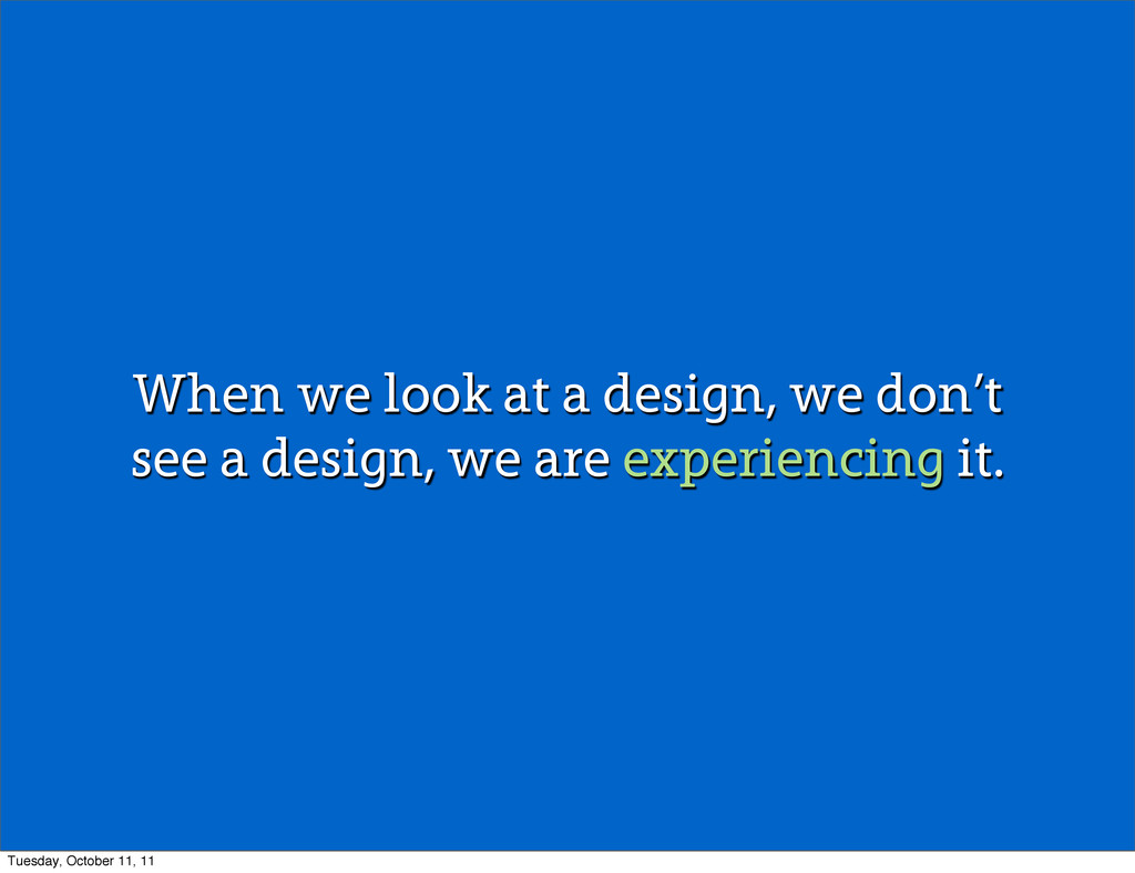 When we look at a design, we don't see a design...