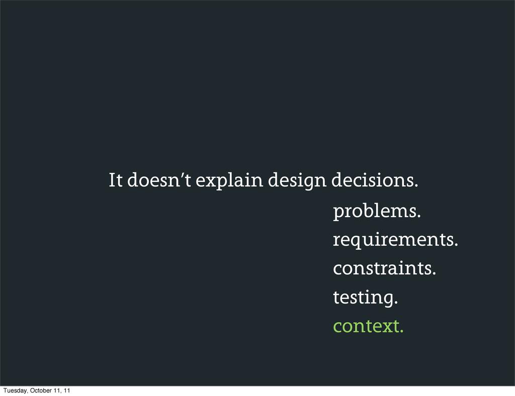 It doesn't explain design decisions. problems. ...