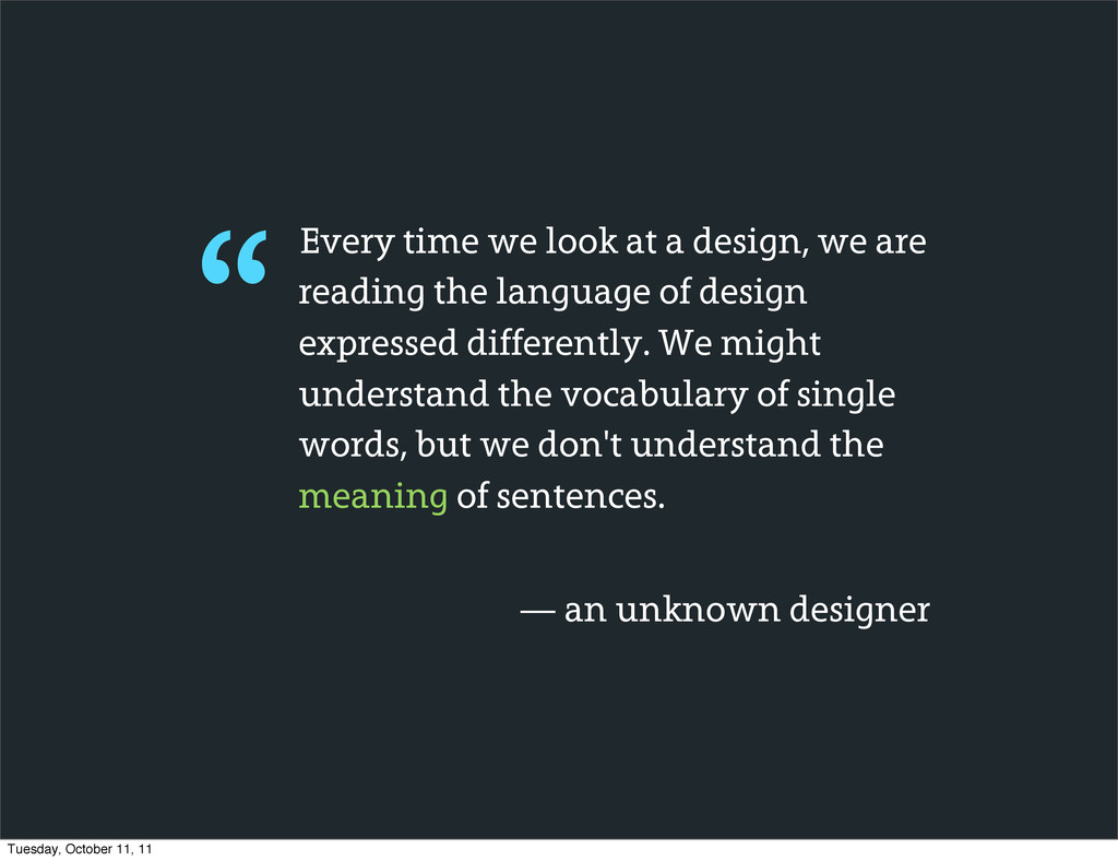 Every time we look at a design, we are reading ...