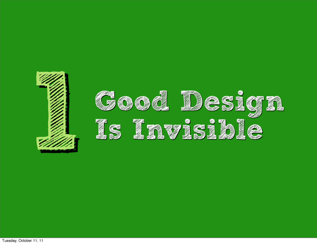 1Good Design Is Invisible Tuesday, October 11, ...