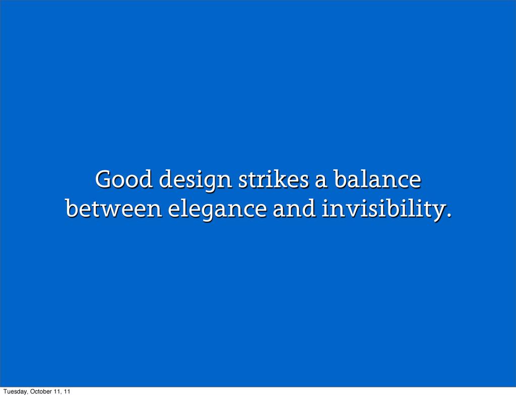 Good design strikes a balance between elegance ...