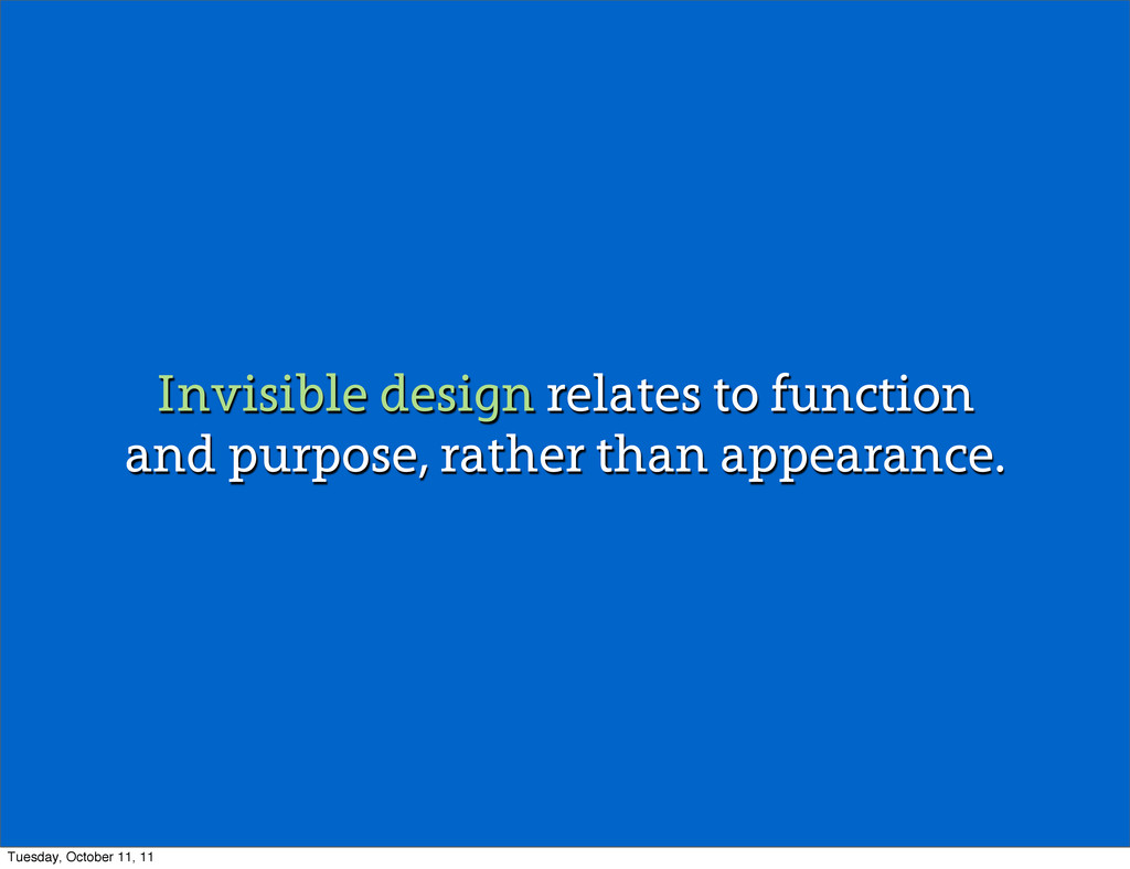 Invisible design relates to function and purpos...