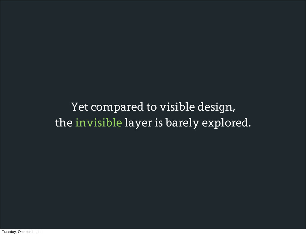 Yet compared to visible design, the invisible l...