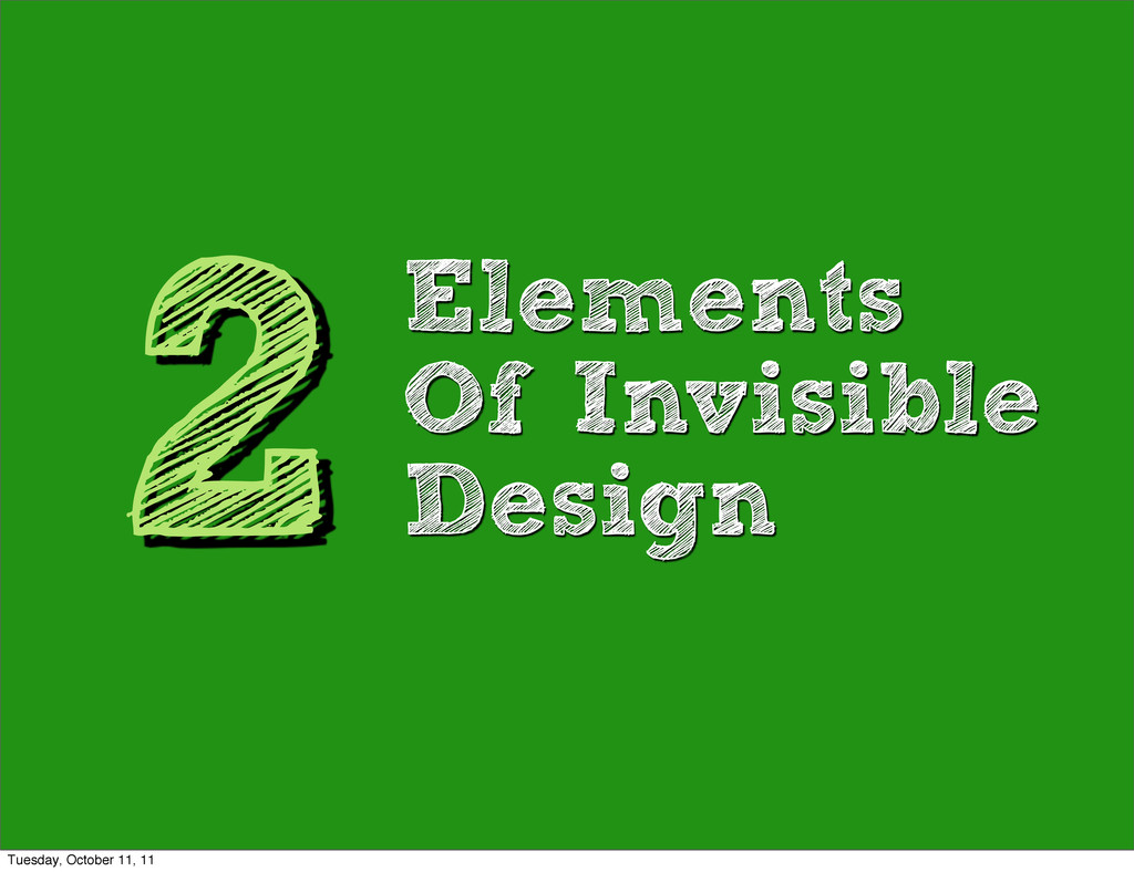 2 Elements Of Invisible Design Tuesday, October...