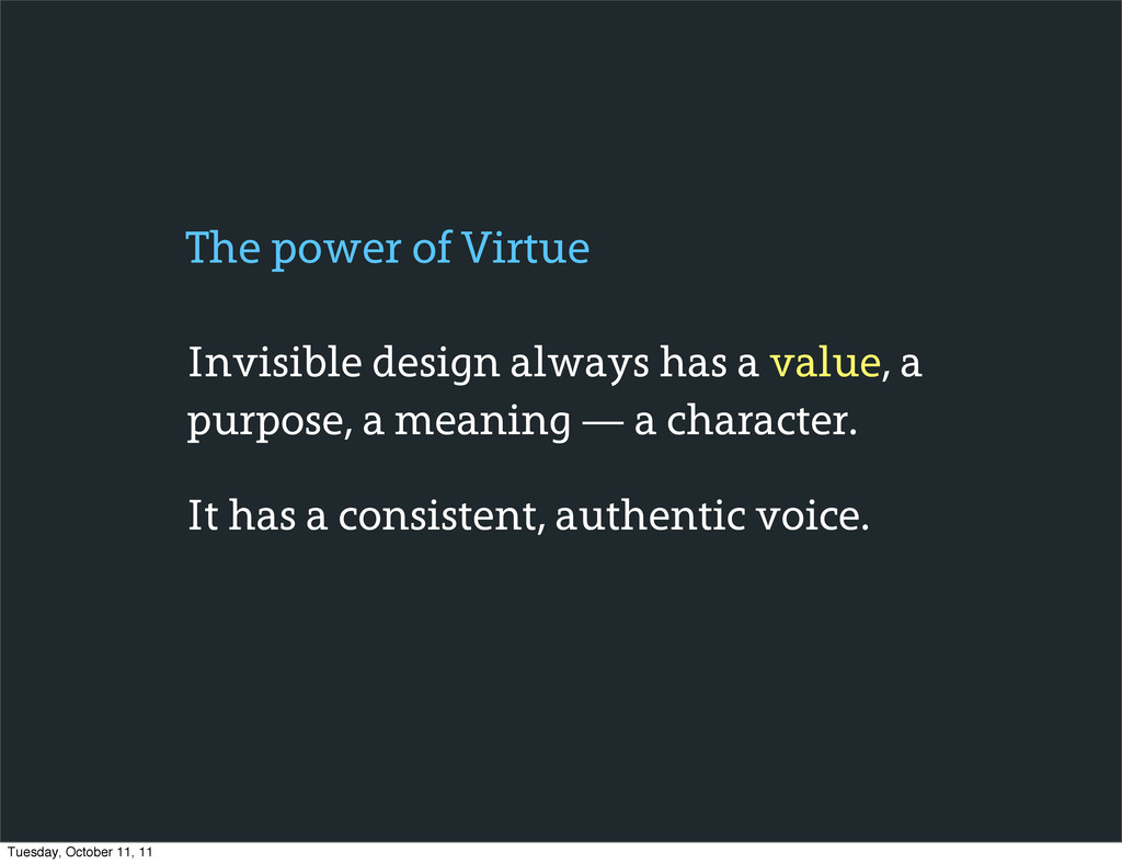 Invisible design always has a value, a purpose,...