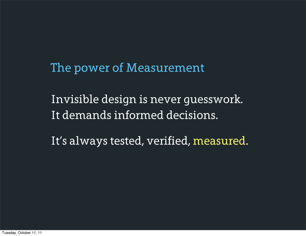 Invisible design is never guesswork. It demands...