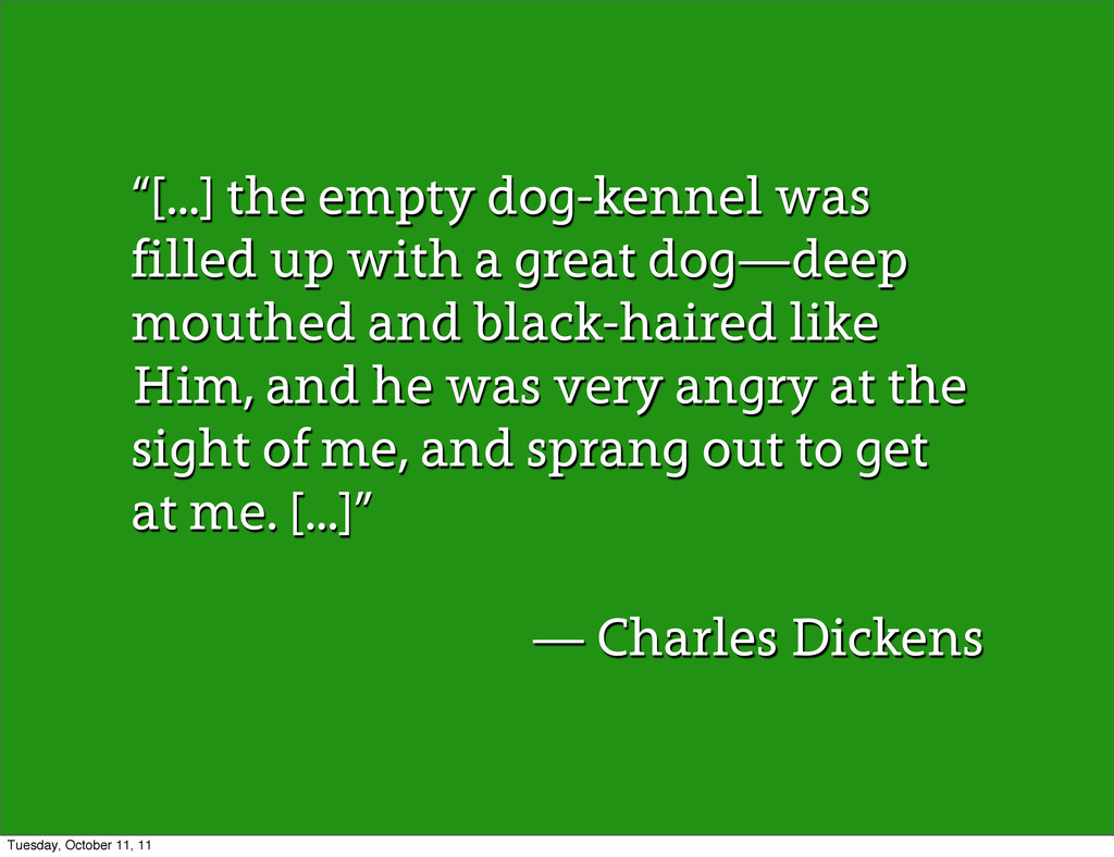 """[...] the empty dog-kennel was filled up with ..."