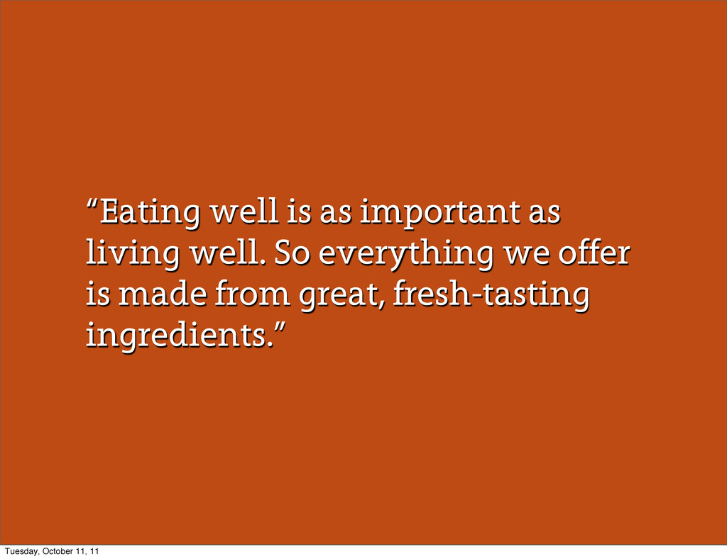 """Eating well is as important as living well. So..."