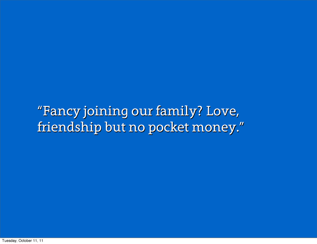 """Fancy joining our family? Love, friendship but..."
