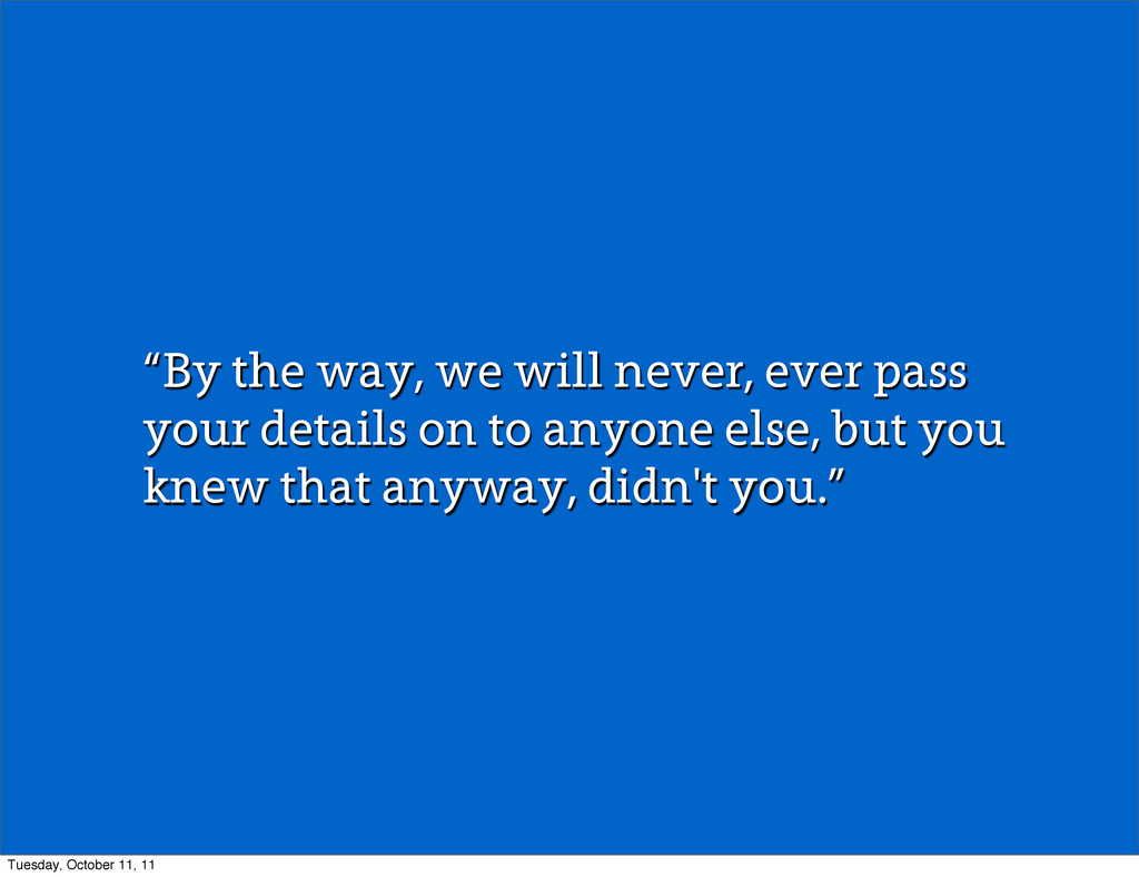 """""""By the way, we will never, ever pass your deta..."""