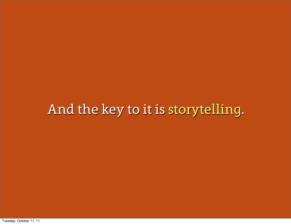 And the key to it is storytelling. Tuesday, Oct...