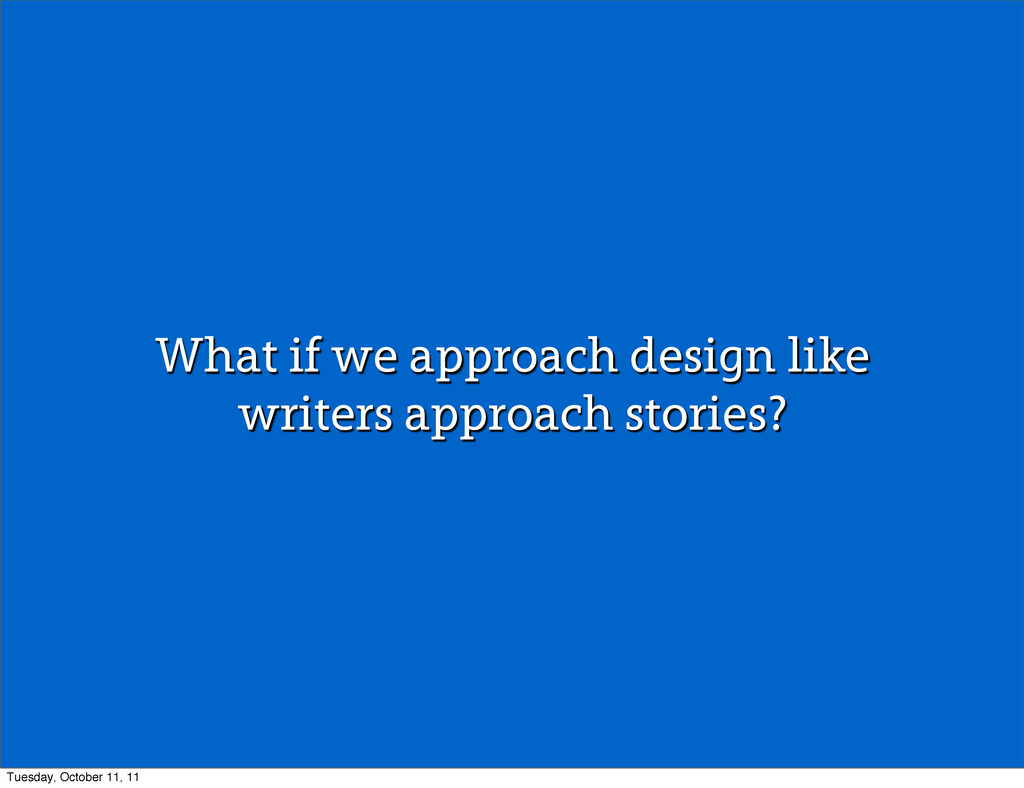 What if we approach design like writers approac...