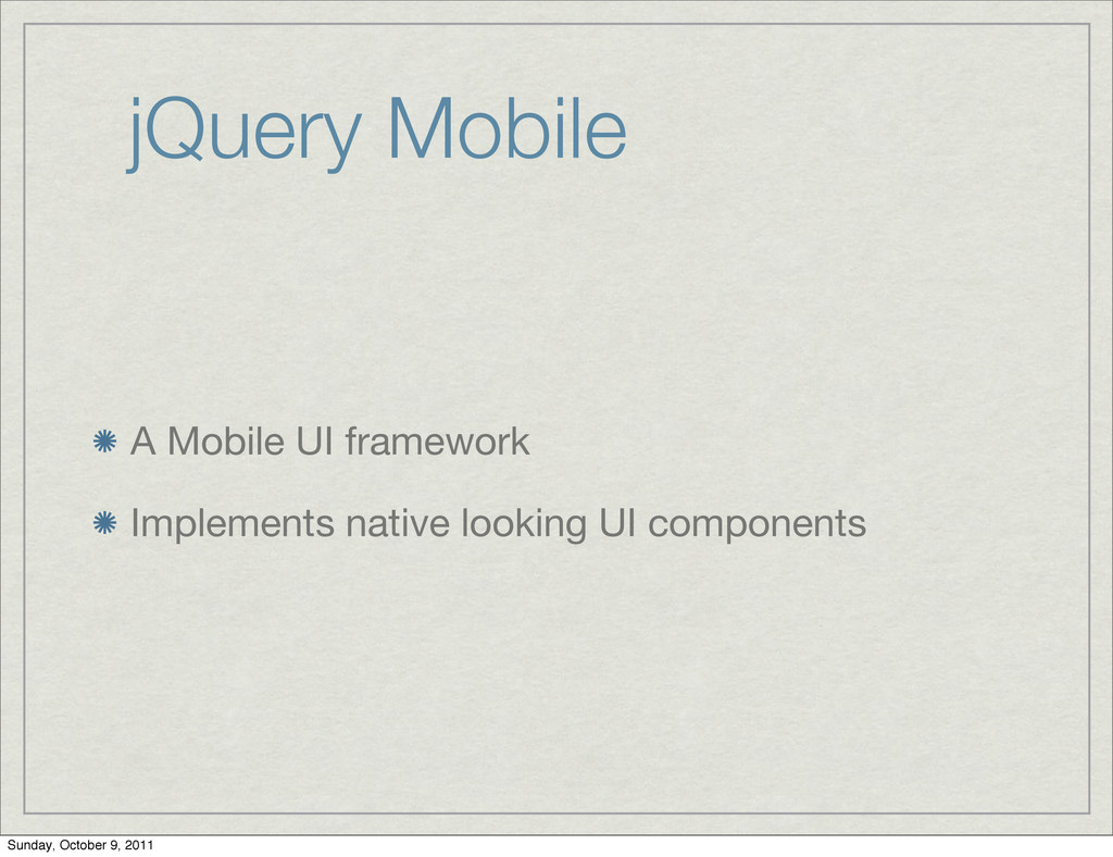 jQuery Mobile A Mobile UI framework Implements ...