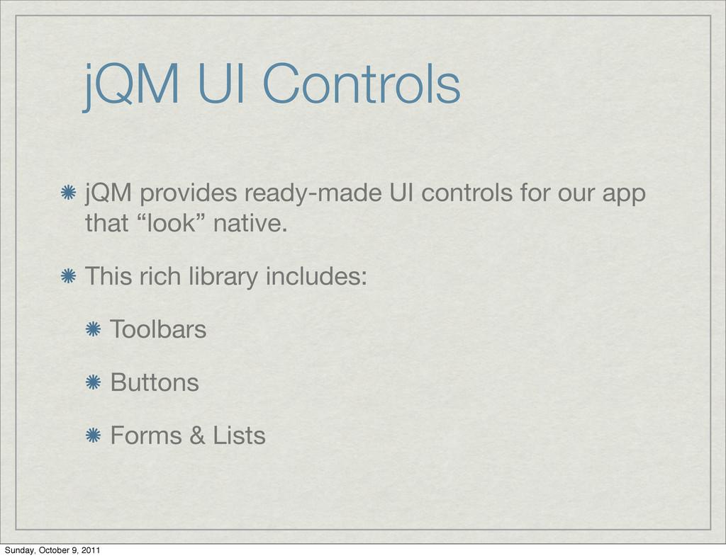 jQM UI Controls jQM provides ready-made UI cont...