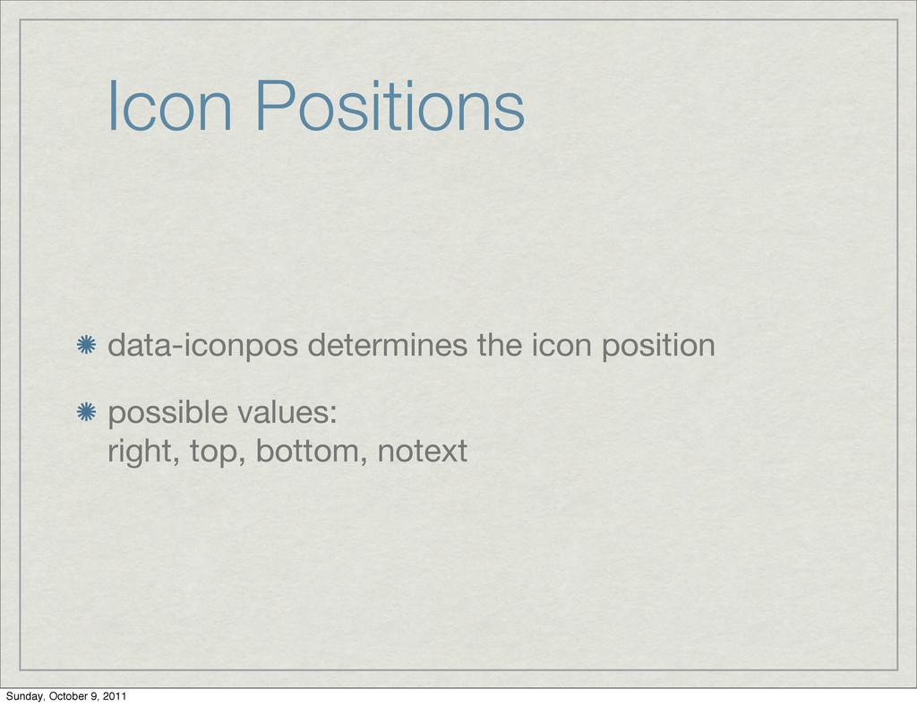 Icon Positions data-iconpos determines the icon...