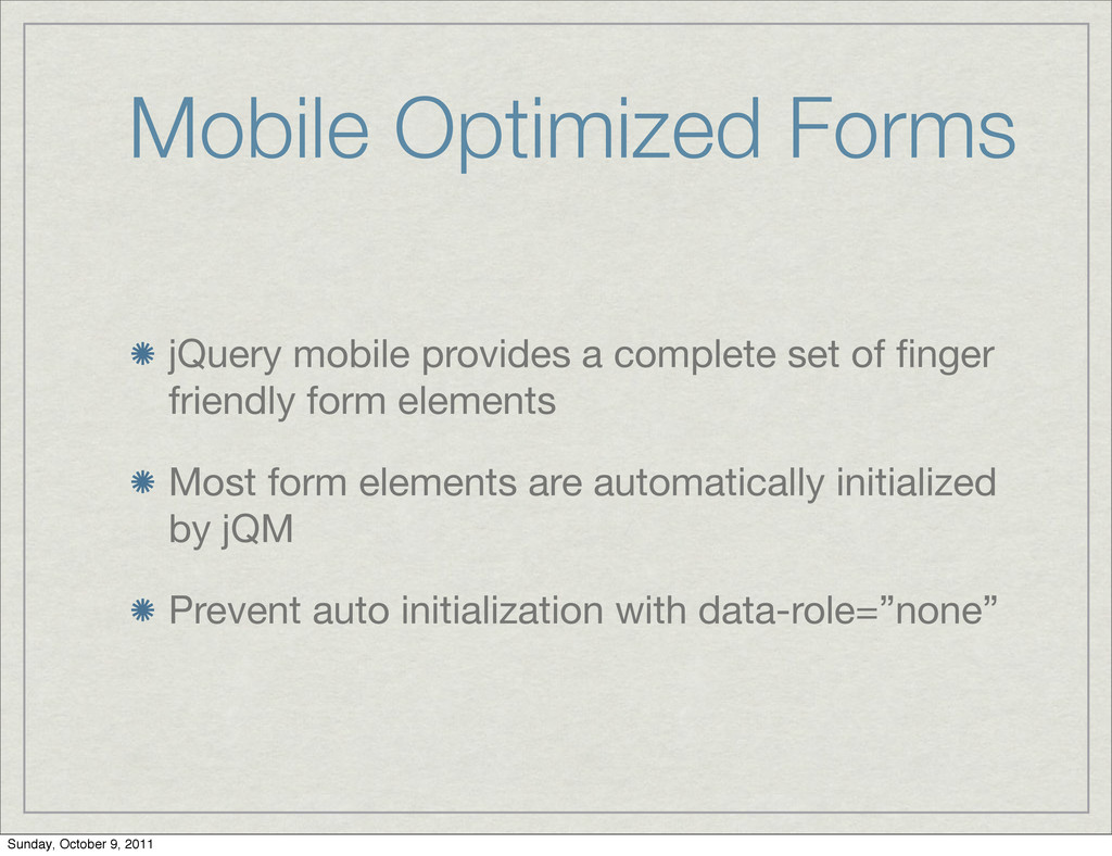 Mobile Optimized Forms jQuery mobile provides a...
