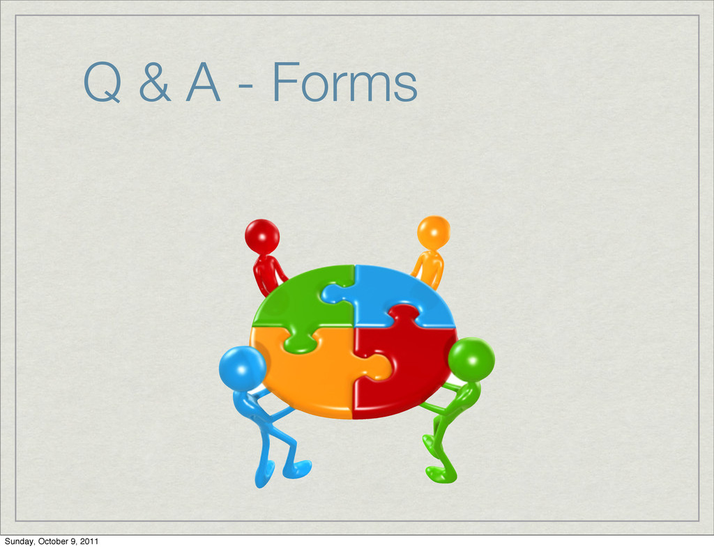 Q & A - Forms Sunday, October 9, 2011