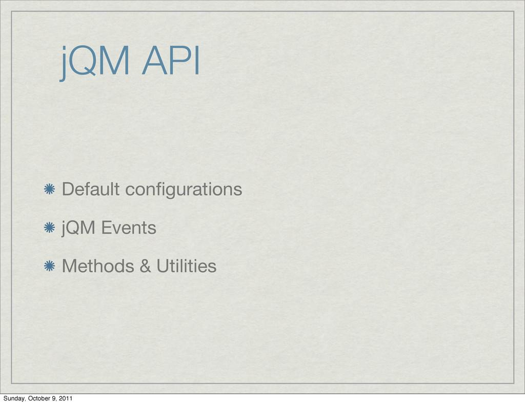 jQM API Default configurations jQM Events Method...