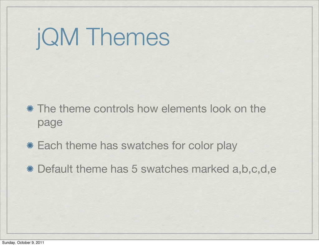 jQM Themes The theme controls how elements look...