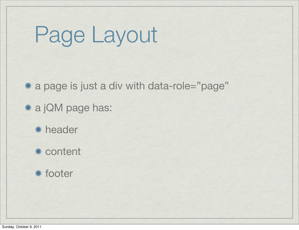Page Layout a page is just a div with data-role...