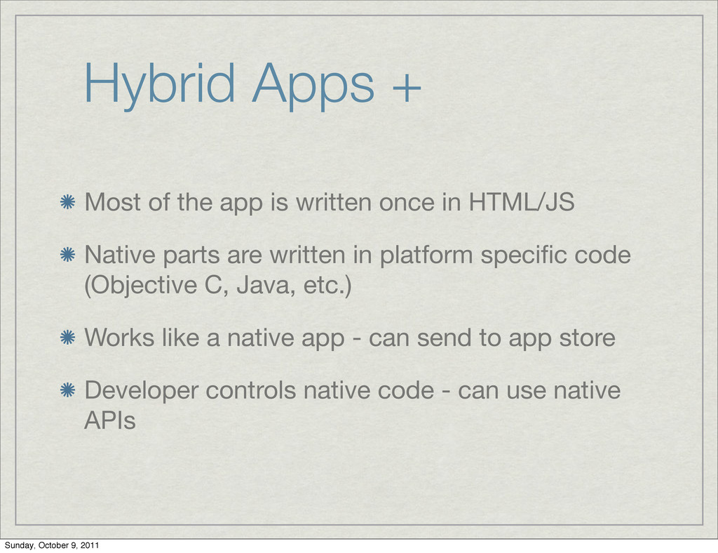 Hybrid Apps + Most of the app is written once i...