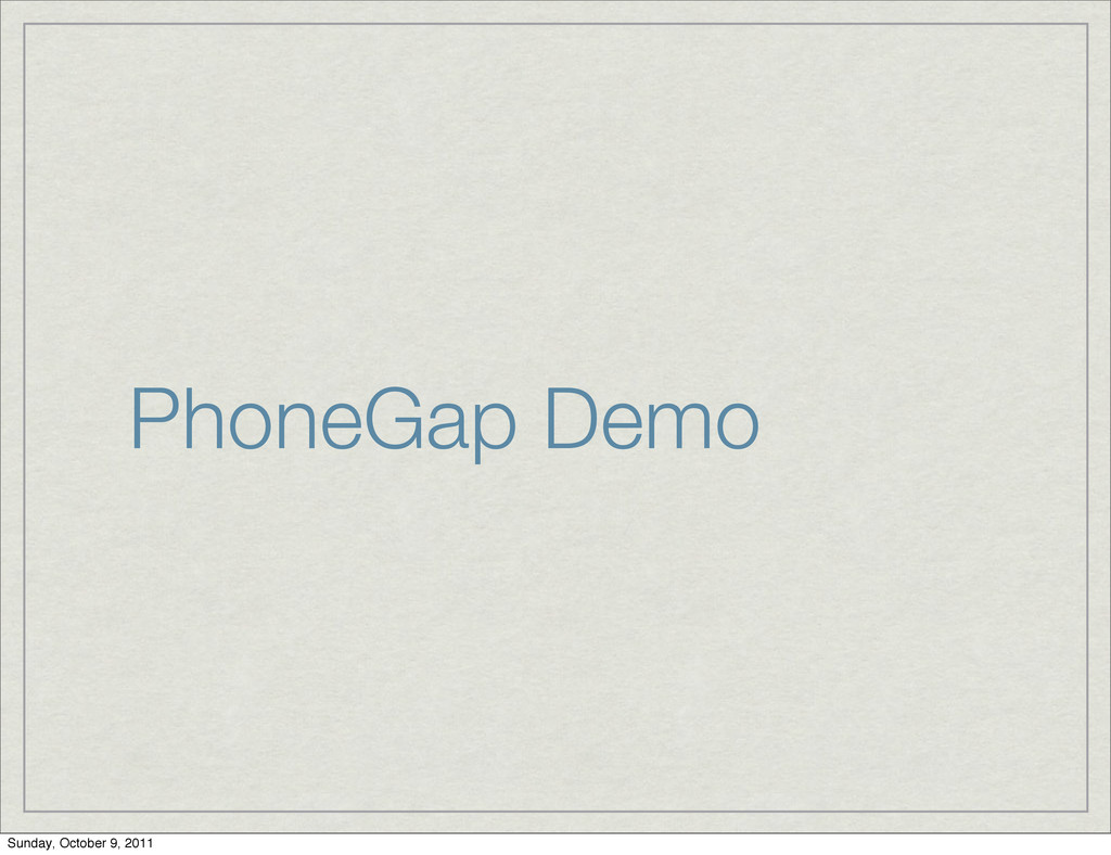 PhoneGap Demo Sunday, October 9, 2011