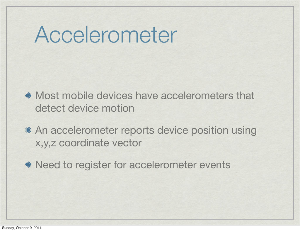 Accelerometer Most mobile devices have accelero...