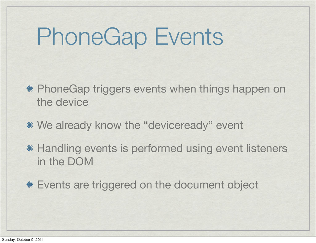 PhoneGap Events PhoneGap triggers events when t...