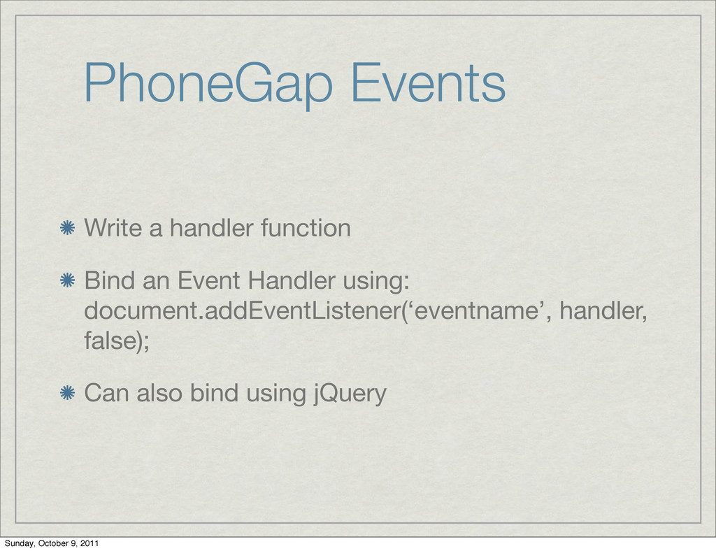 PhoneGap Events Write a handler function Bind a...