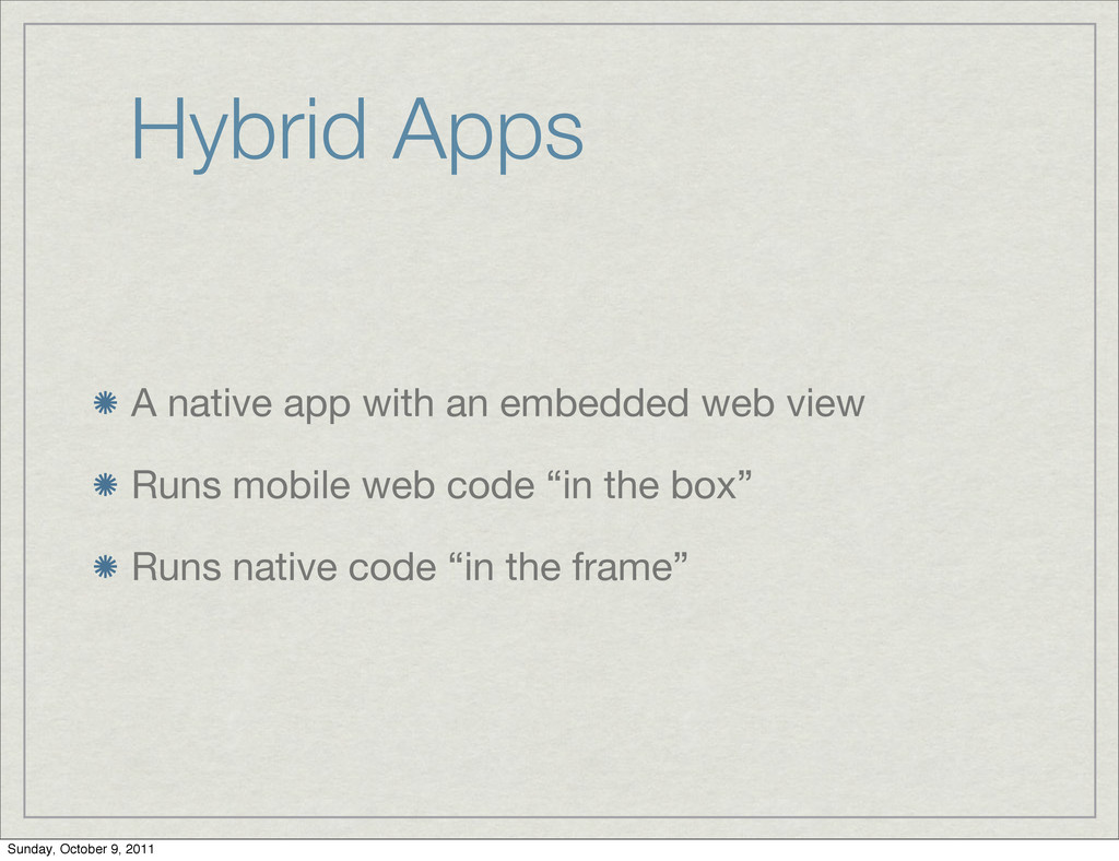 Hybrid Apps A native app with an embedded web v...