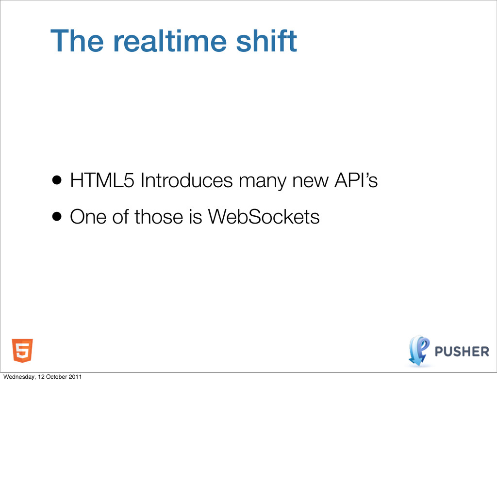 The realtime shift • HTML5 Introduces many new ...