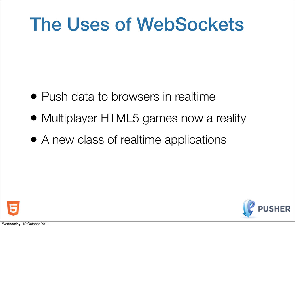 The Uses of WebSockets • Push data to browsers ...