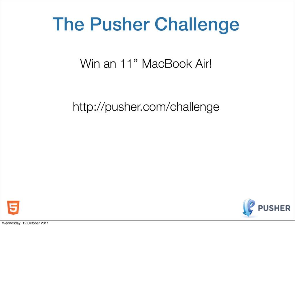 Win an 11'' MacBook Air! http://pusher.com/chal...