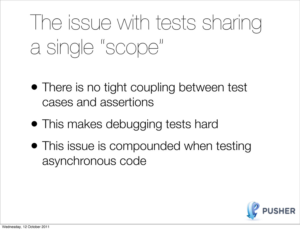 """The issue with tests sharing a single """"scope"""" •..."""